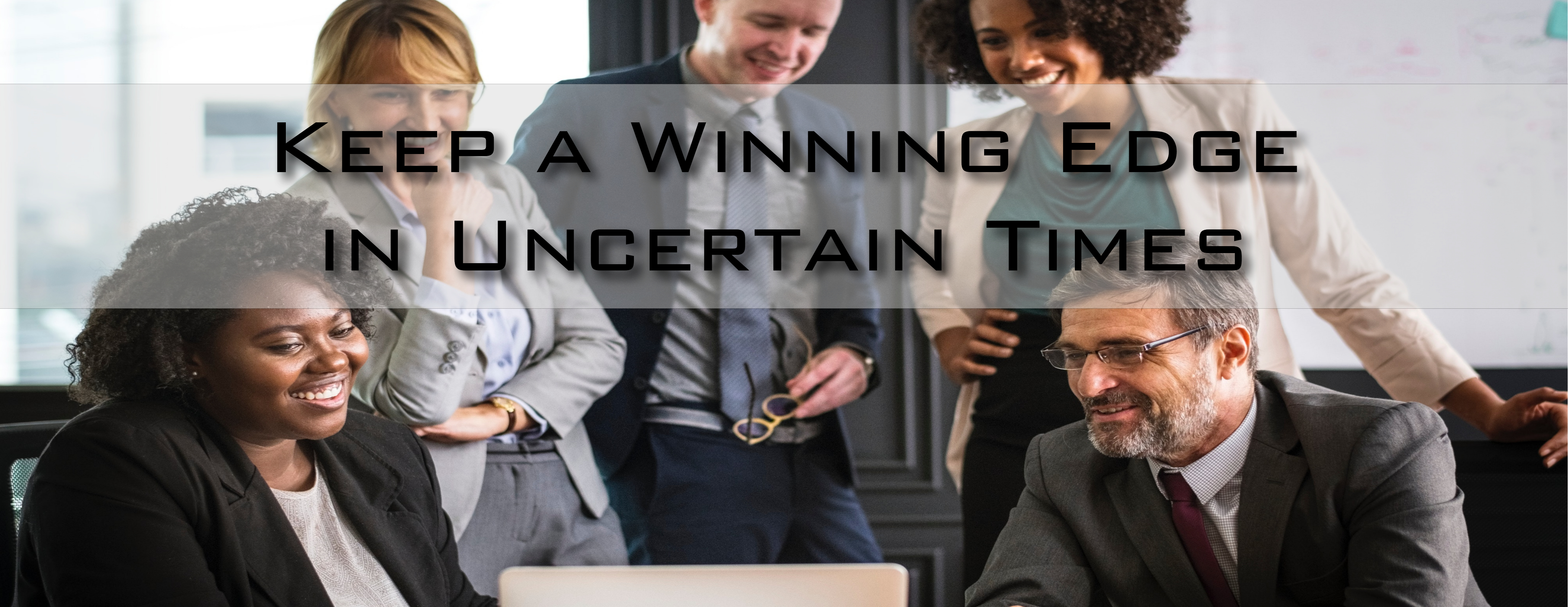 Keep a Winning Edge in Uncertain Times